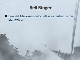 Bell Ringer  How did Marie Antoinette influence fashion in the late 1700's?