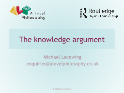 The knowledge argument Michael Lacewing