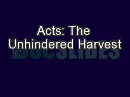 Acts: The Unhindered Harvest PowerPoint PPT Presentation