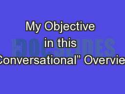 "My Objective in this ""Conversational"" Overview"