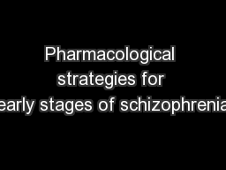 Pharmacological strategies for early stages of schizophrenia