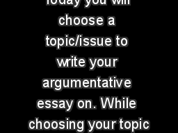 Today you will choose a topic/issue to write your argumentative essay on. While choosing your topic PowerPoint PPT Presentation
