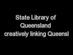 State Library of Queensland creatively linking Queensl PowerPoint PPT Presentation