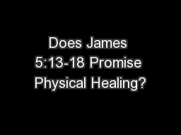 Does James 5:13-18 Promise Physical Healing?