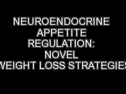 NEUROENDOCRINE APPETITE REGULATION: NOVEL WEIGHT LOSS STRATEGIES