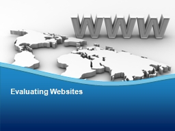 Evaluating Websites When you get curious or want to find information on the Internet, what do you u