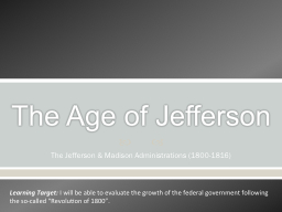 The Age of Jefferson The Jefferson & Madison Administrations (1800-1816)