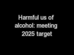 Harmful us of alcohol: meeting 2025 target