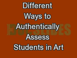 Different Ways to Authentically Assess Students in Art PowerPoint PPT Presentation