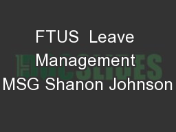 FTUS  Leave Management MSG Shanon Johnson