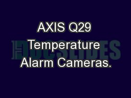 AXIS Q29 Temperature Alarm Cameras.
