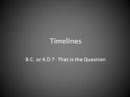 Timelines B.C. or A.D.?  That is the Question