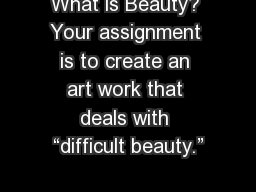 """What is Beauty? Your assignment is to create an art work that deals with """"difficult beauty."""""""
