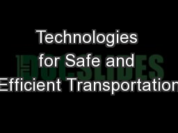 Technologies for Safe and Efficient Transportation PowerPoint PPT Presentation