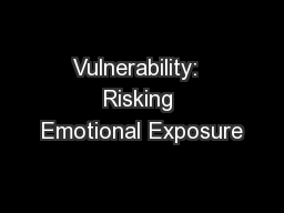 Vulnerability:  Risking Emotional Exposure