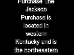 Jackson Purchase The Jackson Purchase is located in western Kentucky and is the northeastern part o