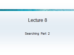 Lecture 8 Searching Part 2 PowerPoint PPT Presentation