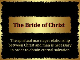 The Bride of Christ The spiritual marriage relationship between Christ and man is