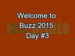 Welcome to Buzz 2015 Day #3 PowerPoint PPT Presentation
