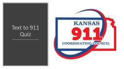 Text to 911 Quiz All Text Conversations on the statewide call handling system are captured and retr
