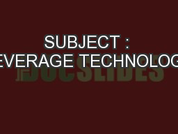 SUBJECT : BEVERAGE TECHNOLOGY