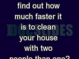 How do you find out how much faster it is to clean your house with two people than one?
