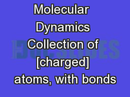 Molecular  Dynamics Collection of [charged] atoms, with bonds
