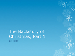 The  Backstory  of  Christmas, Part 1