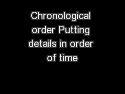 Chronological order Putting details in order of time PowerPoint PPT Presentation