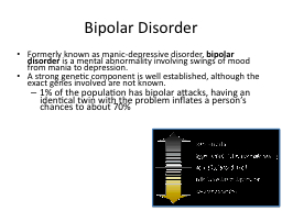 Bipolar Disorder Formerly known as manic-depressive disorder,