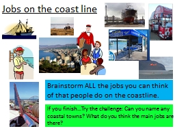 Jobs on the coast line Brainstorm ALL the jobs you can think of that people do on the coastline.
