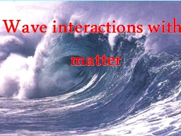 Wave interactions with matter PowerPoint PPT Presentation