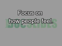 Focus on how people feel.