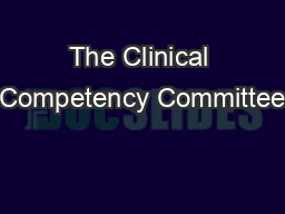 The Clinical Competency Committee PowerPoint PPT Presentation