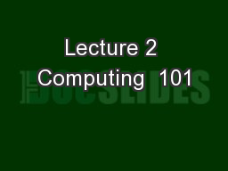 Lecture 2 Computing  101 PowerPoint PPT Presentation
