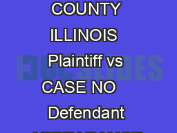 IN THE CIRCUIT COURT OF THE TWELFTH JUDICIAL CIRCUIT WILL COUNTY ILLINOIS  Plaintiff vs CASE NO    Defendant APPEARANCE Now comes the undersigned a ttorney and hereby enters hisher General Appearance