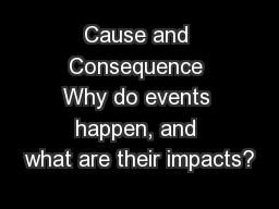 Cause and Consequence Why do events happen, and what are their impacts? PowerPoint Presentation, PPT - DocSlides