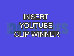 INSERT YOUTUBE CLIP WINNER PowerPoint PPT Presentation