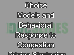 11 May, 2011 Discrete Choice Models and Behavioral Response to Congestion Pricing Strategies