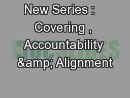 New Series :   Covering , Accountability & Alignment