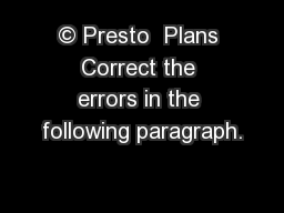 © Presto  Plans Correct the errors in the following paragraph. PowerPoint PPT Presentation
