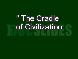 """ The Cradle of Civilization"