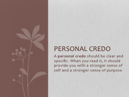 A� personal credo �should be clear and specific. When you read it, it should provide you with a s