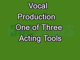 Vocal  Production   One of Three Acting Tools
