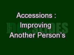 Accessions : Improving Another Person's