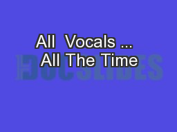 All  Vocals ...  All The Time