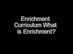 Enrichment Curriculum What is Enrichment?