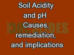 Soil Acidity and pH  Causes, remediation, and implications