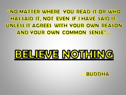 """NO MATTER WHERE YOU READ IT OR WHO HAS SAID IT, NOT EVEN IF I HAVE SAID IT, UNLESS IT AGREES WIT"