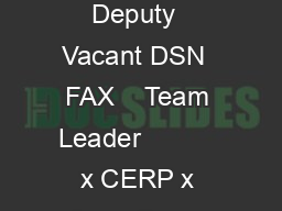 Military Deputy  Vacant DSN  FAX    Team Leader           x CERP x Army Suppo